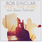 Bob Sinclar featuring Dawn Tallman<br>Feel The Vibe