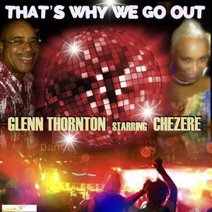 Glenn Thornton starring Chezere<br>That's Why We Go Out MP3