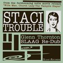 STACI<br>Trouble SLAAG Re-Dub-Appella